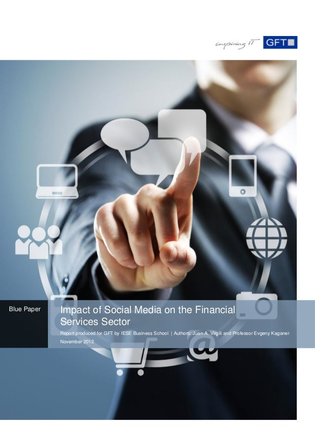 Blue Paper   Impact of Social Media on the Financial             Services Sector             Report produced for GFT by IE...