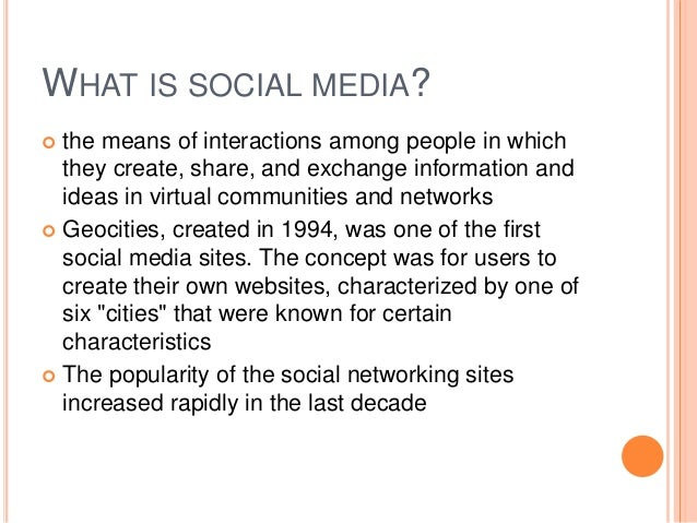WHAT IS SOCIAL MEDIA?  the means of interactions among people in which they create, share, and exchange information and i...