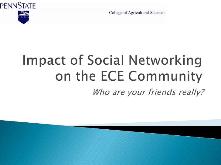 Impact of Social Networking on the ECE Community<br />Who are your friends really?<br />