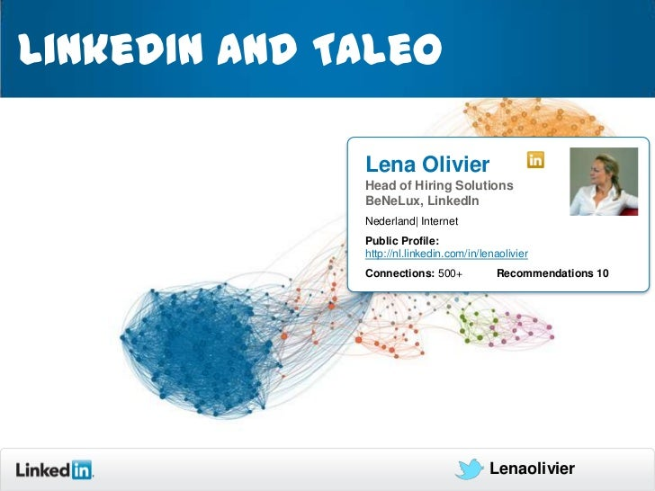 LinkedIn and Taleo              Lena Olivier              Head of Hiring Solutions              BeNeLux, LinkedIn         ...