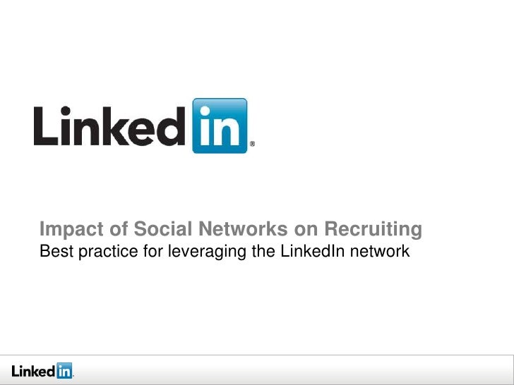 Impact of Social Networks on RecruitingBest practice for leveraging the LinkedIn network