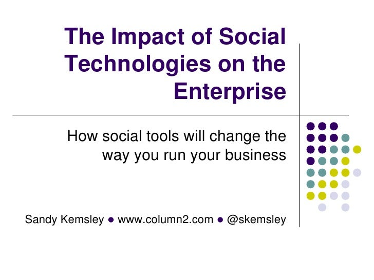 The Impact of Social      Technologies on the               Enterprise      How social tools will change the          way ...