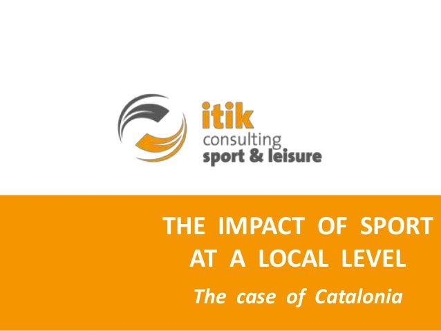 THE IMPACT OF SPORT  AT A LOCAL LEVEL  The case of Catalonia