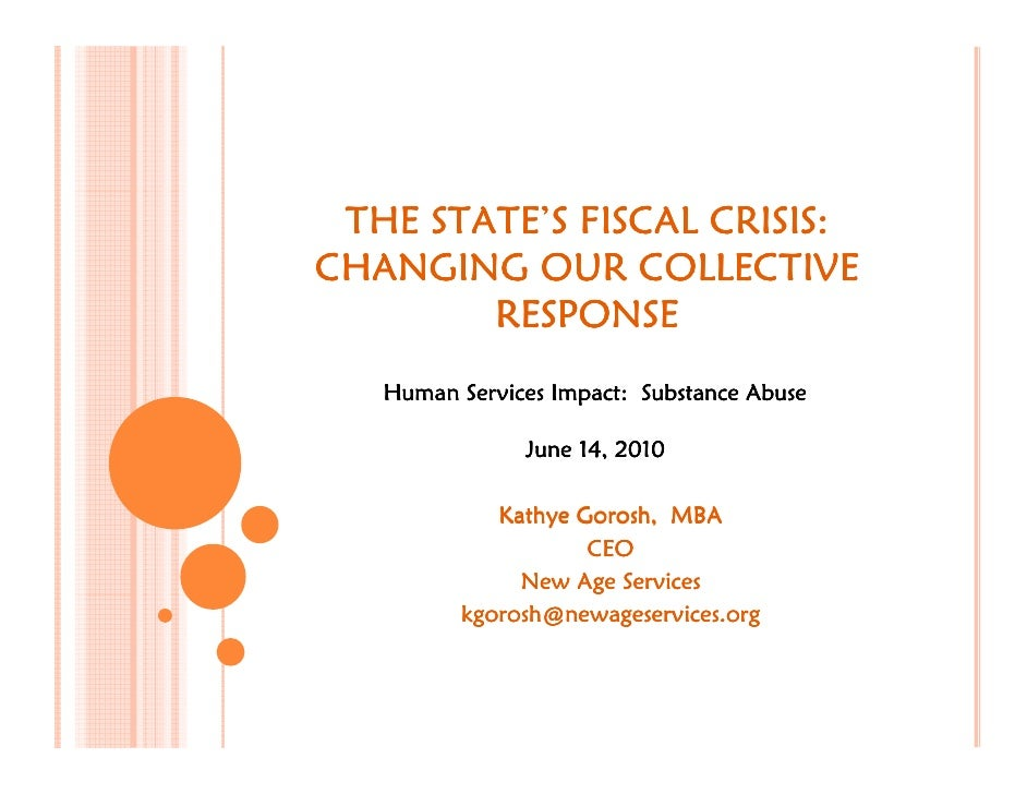 STATE'  THE STATE'S FISCAL CRISIS: CHANGING OUR COLLECTIVE         RESPONSE    Human Services Impact: Substance Abuse     ...