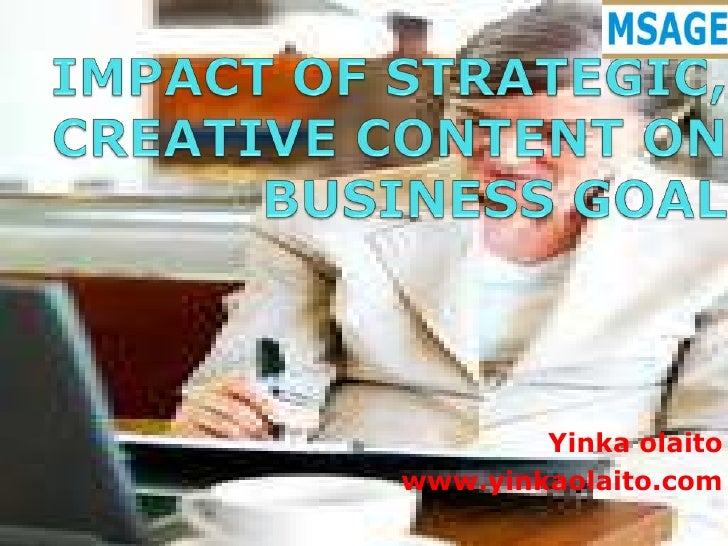 IMPACT OF STRATEGIC, CREATIVE CONTENT ON BUSINESS GOAL<br />Yinkaolaito<br />www.yinkaolaito.com<br />1<br />
