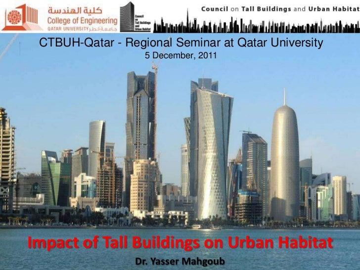 CTBUH-Qatar - Regional Seminar at Qatar University                   5 December, 2011Impact of Tall Buildings on Urban Hab...