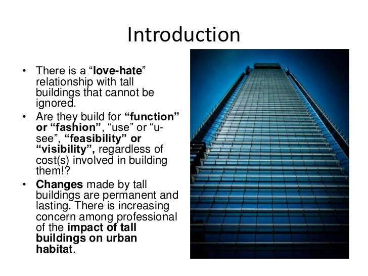 """Introduction• There is a """"love-hate""""  relationship with tall  buildings that cannot be  ignored.• Are they build for """"func..."""