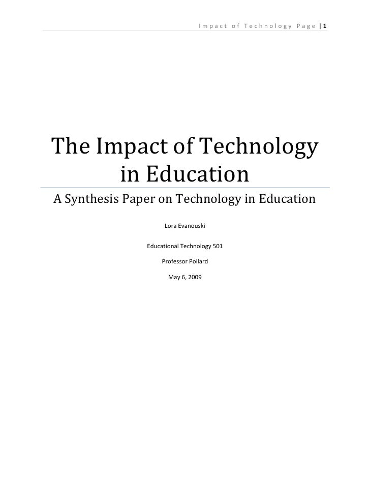 The Impact of Technology in EducationA Synthesis Paper on Technology in EducationLora EvanouskiEducational Technology 501P...