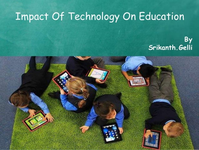 technologies impact on education Wearable gadgets, gamification, and learning analytics are three of six technologies that will have a major impact on strategic technology planning in higher.