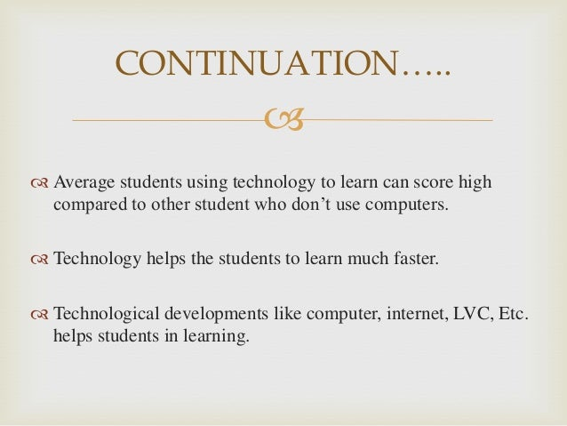 effects of technology on learning Home / articles / opinions / point of view / the impact of technological change in education tweet delicious newsvine diigo the technology of teaching and learning was slow to change they can evaluate the effect of new strategies to improve college completion rates and to improve.