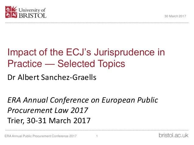Impact of the ECJ's Jurisprudence in Practice — Selected Topics Dr Albert Sanchez-Graells ERA Annual Conference on Europea...