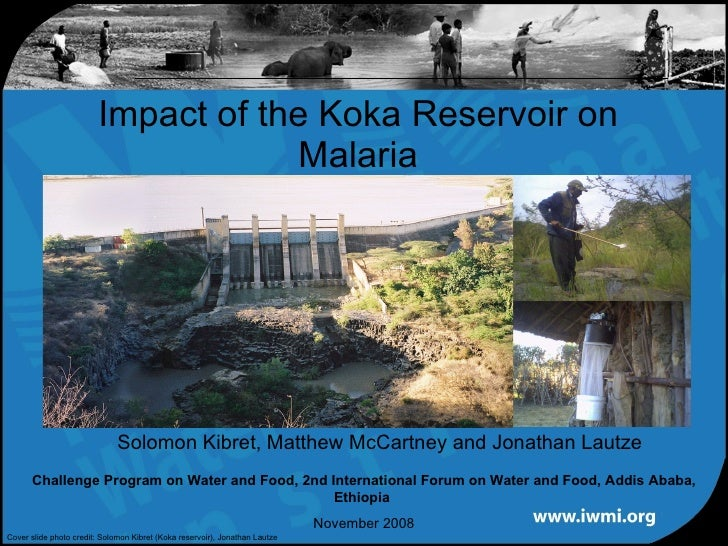 Solomon Kibret, Matthew McCartney and Jonathan Lautze  Impact of the Koka Reservoir on Malaria Challenge Program on Water ...