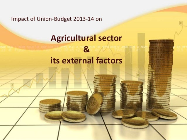 Agricultural sector & its external factors Impact of Union-Budget 2013-14 on