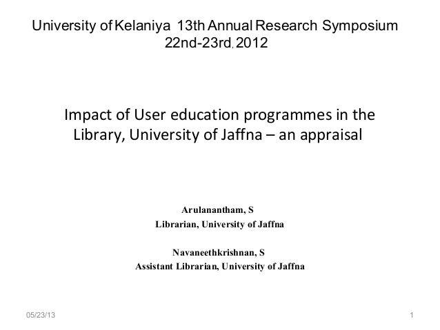 Impact of User education programmes in theLibrary, University of Jaffna – an appraisalArulanantham, SLibrarian, University...