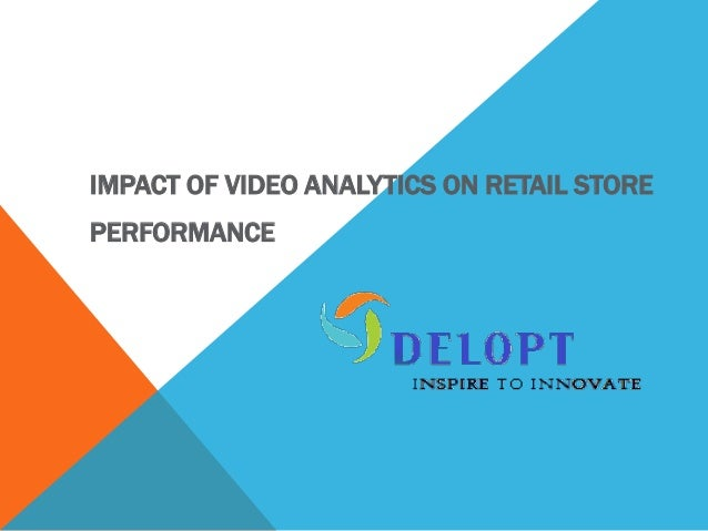 IMPACT OF VIDEO ANALYTICS ON RETAIL STORE PERFORMANCE