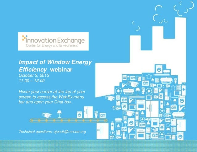 1 Center for Energy and Environment Innovation Exchange October 3, 2013 Impact of Window Energy Efficiency webinar October...