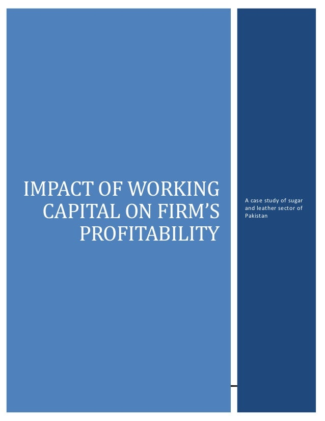 IMPACT OF WORKING CAPITAL ON FIRM'S PROFITABILITY  0  A case study of sugar and leather sector of Pakistan