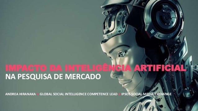 ANDREA HIRANAKA ● GLOBAL SOCIAL INTELLIGENCE COMPETENCE LEAD ● IPSOS SOCIAL MEDIA EXCHANGE IMPACTO DA INTELIGÊNCIA ARTIFIC...