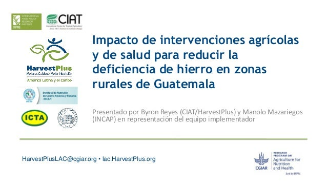 HarvestPlusLAC@cgiar.org • lac.HarvestPlus.org Impacto de intervenciones agrícolas y de salud para reducir la deficiencia ...