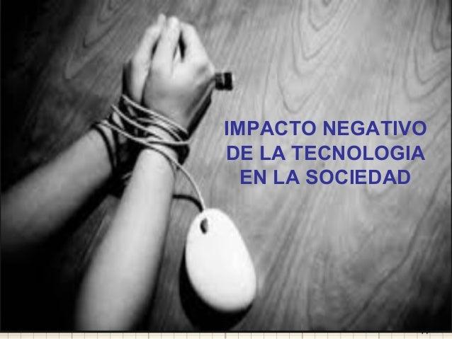 IMPACTO NEGATIVO  DE LA TECNOLOGIA  EN LA SOCIEDAD