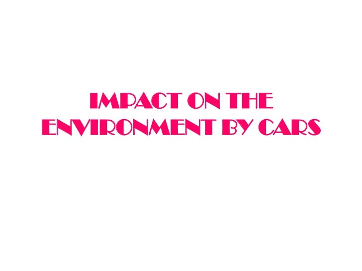IMPACT ON THEENVIRONMENT BY CARS