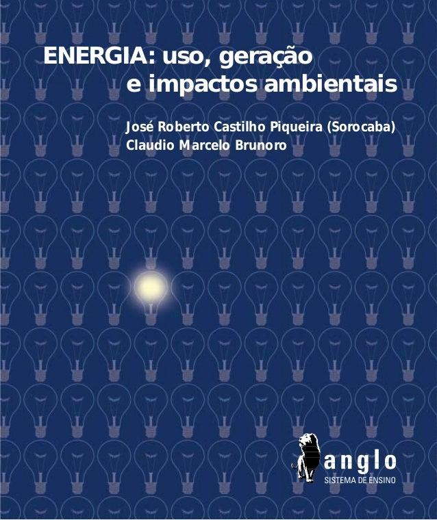 ENERGIA: uso, geração      e impactos ambientais      José Roberto Castilho Piqueira (Sorocaba)      Claudio Marcelo Brunoro