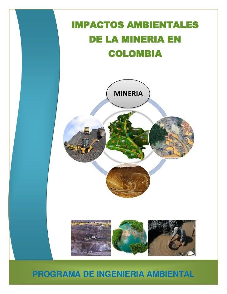 IMPACTOS AMBIENTALES           DE LA MINERIA EN                COLOMBIA                MINERIA            .             . ...