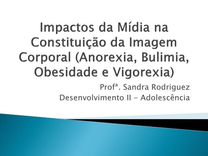 Profª. Sandra RodriguezDesenvolvimento II - Adolescência