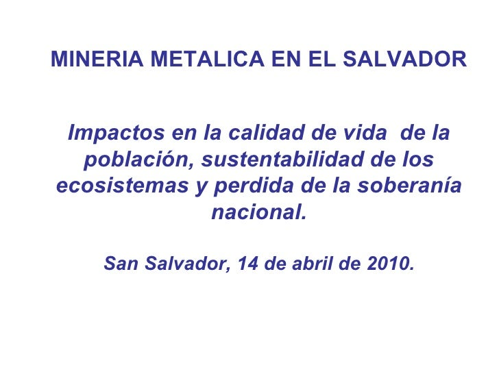 MINERIA METALICA EN EL SALVADOR Impactos en la calidad de vida  de la población, sustentabilidad de los ecosistemas y perd...