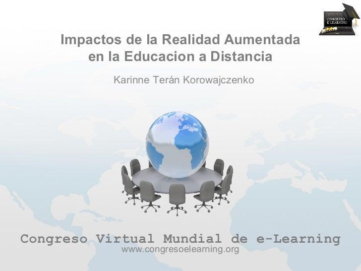 Impactos de la Realidad Aumentada       en la Educacion a Distancia           Karinne Terán KorowajczenkoCongreso Virtual ...