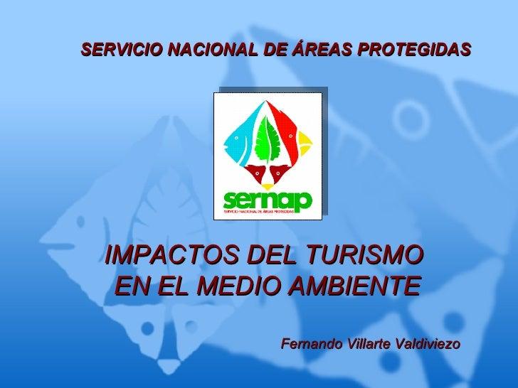SERVICIO NACIONAL DE ÁREAS PROTEGIDAS  IMPACTOS DEL TURISMO   EN EL MEDIO AMBIENTE                  Fernando Villarte Vald...