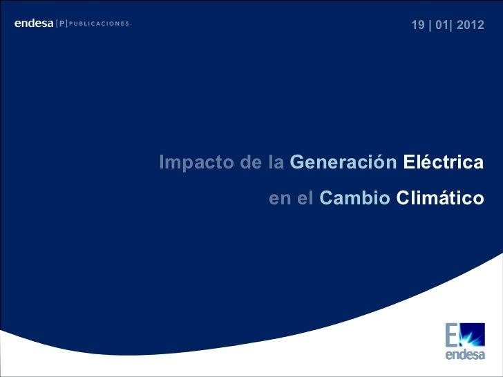 19 | 01| 2012 Impacto de la  Generación  Eléctrica en el  Cambio  Climático