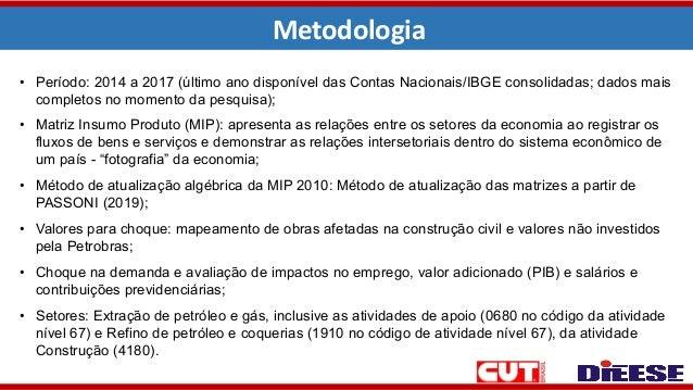 Metodologia • Período: 2014 a 2017 (último ano disponível das Contas Nacionais/IBGE consolidadas; dados mais completos no ...