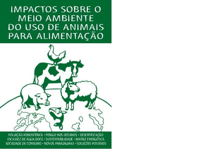 IMPACTOS SOBRE O   MEIO AMBIENTE DO USO DE ANIMAIS PARA ALIMENTAÇÃO  POLUIÇÃO ATMOSFÉRICA • PERIGO NOS OCEANOS • DESERTIFI...