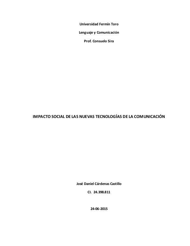 Universidad Fermín Toro Lenguaje y Comunicación Prof. Consuelo Sira IMPACTO SOCIAL DE LAS NUEVAS TECNOLOGÍAS DE LA COMUNIC...