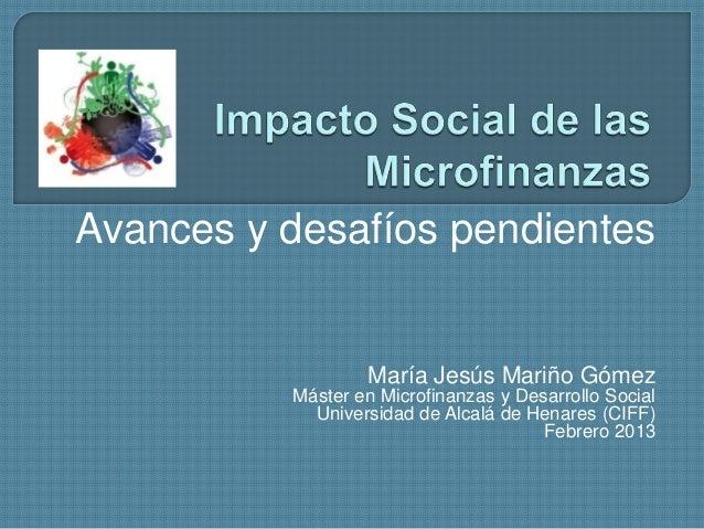 Avances y desafíos pendientesMaría Jesús Mariño GómezMáster en Microfinanzas y Desarrollo SocialUniversidad de Alcalá de H...