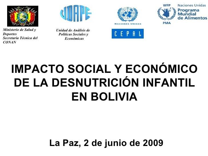 IMPACTO SOCIAL Y ECONÓMICO DE LA DESNUTRICIÓN INFANTIL EN BOLIVIA La Paz, 2 de junio de 2009 Ministerio de Salud y  Deport...
