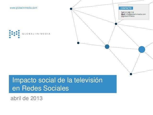 | 121.Diciembre.2012Impacto social de la televisiónen Redes Socialesabril de 2013 globalinmediawww.globalinmedia.com