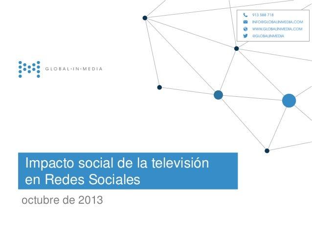 Impacto social de la televisión en Redes Sociales octubre de 2013  globalinmedia 21.Diciembre.2012  |1