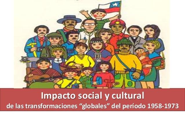 """Impacto social y cultural  de las transformaciones """"globales"""" del período 1958-1973"""
