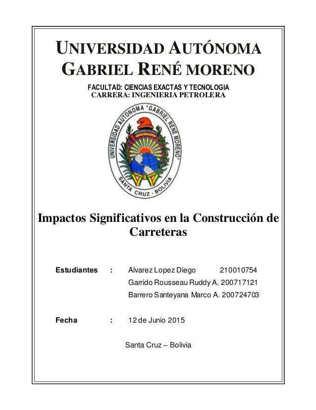 UNIVERSIDAD AUTÓNOMA GABRIEL RENÉ MORENO FACULTAD: CIENCIAS EXACTAS Y TECNOLOGIA CARRERA: INGENIERIA PETROLERA Impactos Si...