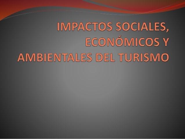 actividad turistica   La actividad turística genera impactos positivos o  negativos sobre un destino, región, sitio, país...