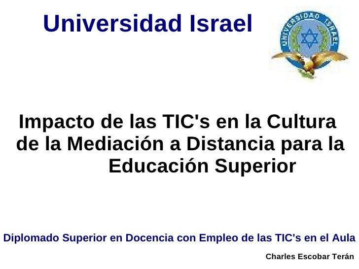 Universidad Israel     Impacto de las TIC's en la Cultura   de la Mediación a Distancia para la            Educación Super...