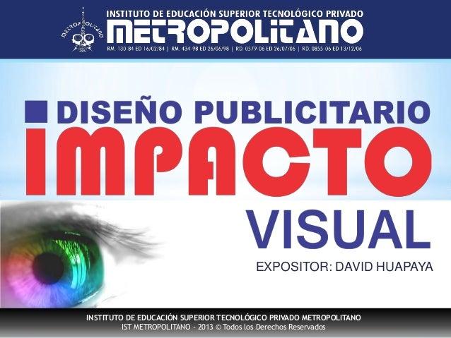 ++  EXPOSITOR: DAVID HUAPAYA  INSTITUTO DE EDUCACIÓN SUPERIOR TECNOLÓGICO PRIVADO METROPOLITANO IST METROPOLITANO - 2013 ©...