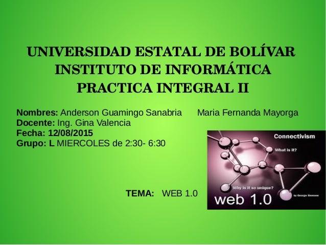 UNIVERSIDADESTATALDEBOLÍVAR INSTITUTODEINFORMÁTICA PRACTICAINTEGRALII Nombres: Anderson Guamingo Sanabria Maria Fe...