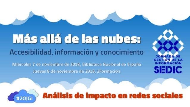 Más allá de las nubes: Accesibilidad, información y conocimiento Miércoles 7 de noviembre de 2018, Biblioteca Nacional de ...