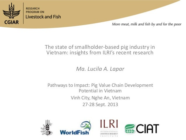 The state of smallholder-based pig industry in Vietnam: insights from ILRI's recent research Ma. Lucila A. Lapar Pathways ...