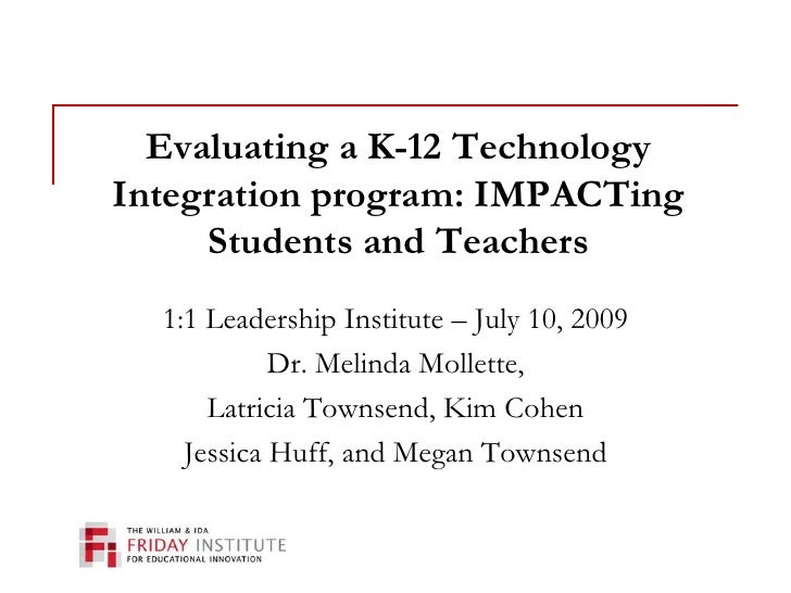 Evaluating a K-12 Technology Integration program: IMPACTing Students and Teachers<br />1:1 Leadership Institute – July 10,...