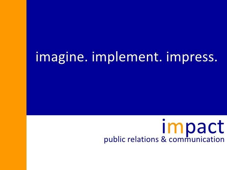 imagine. implement. impress. i m pact public relations & communication