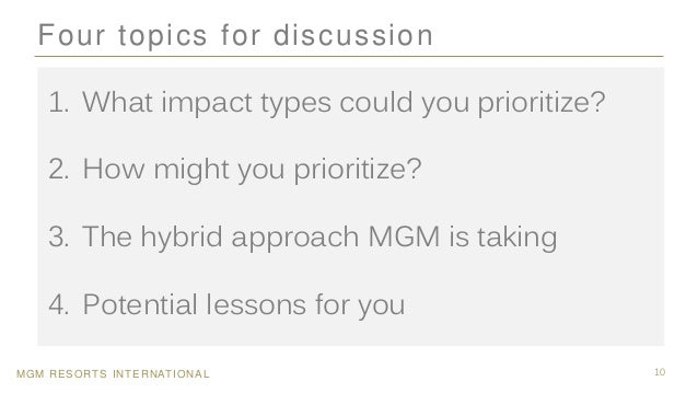 MGM RESORTS INTERNATIONAL 10 Four topics for discussion 1. What impact types could you prioritize? 2. How might you priori...